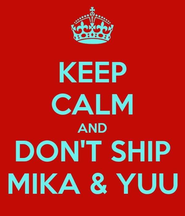 KEEP CALM AND DON'T SHIP MIKA & YUU