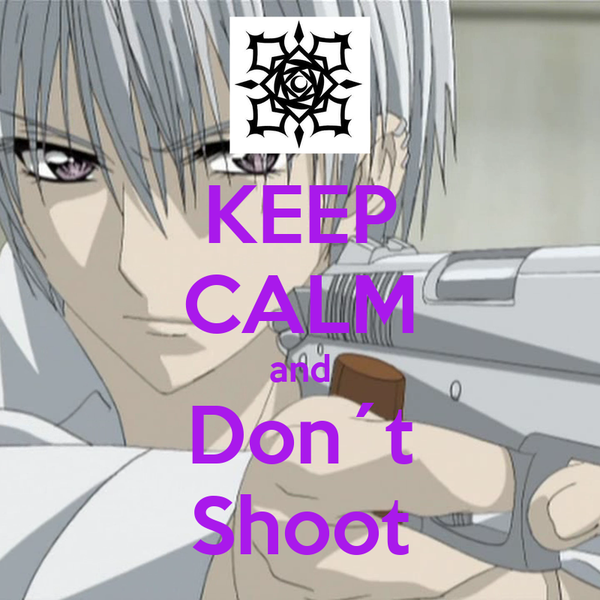 KEEP CALM and Don´t Shoot