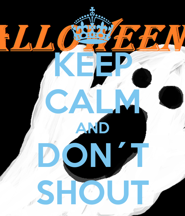 KEEP CALM AND DON´T SHOUT