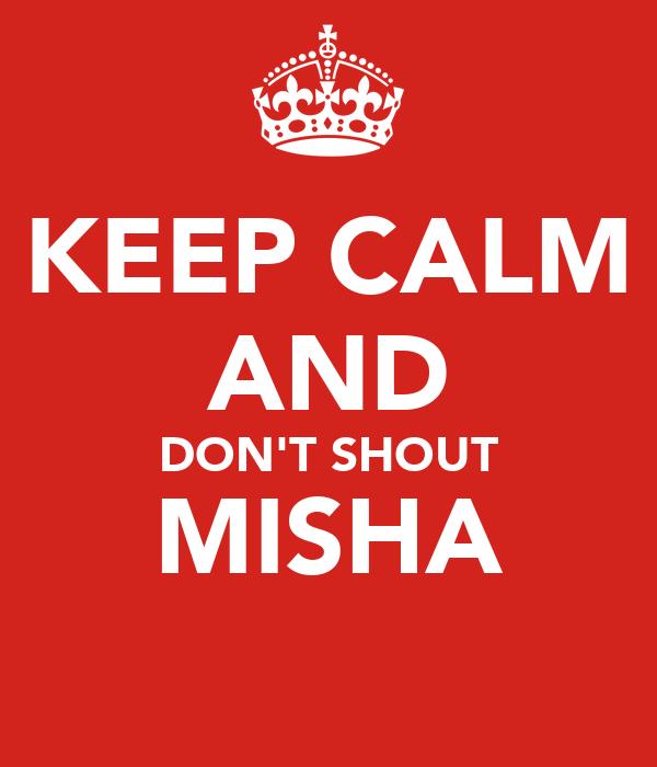 KEEP CALM AND DON'T SHOUT MISHA