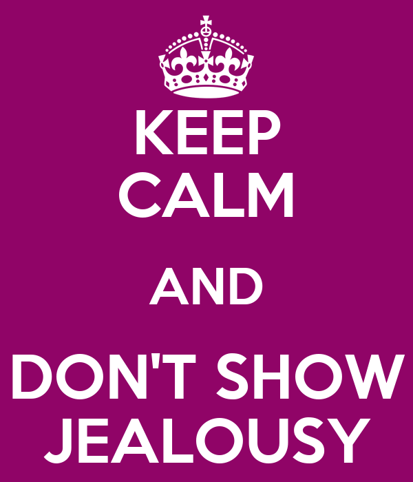 KEEP CALM AND DON'T SHOW JEALOUSY