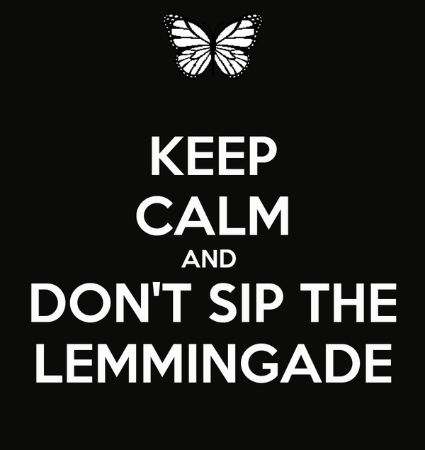 KEEP CALM AND  DON'T SIP THE LEMMINGADE