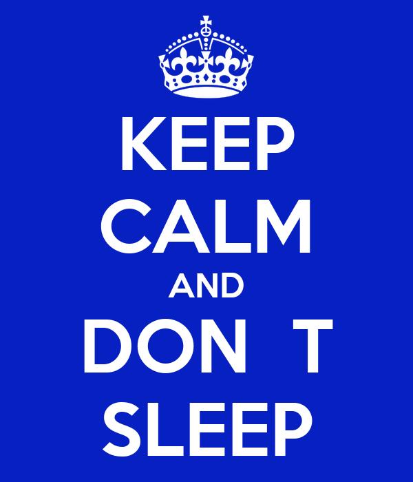 KEEP CALM AND DON  T SLEEP