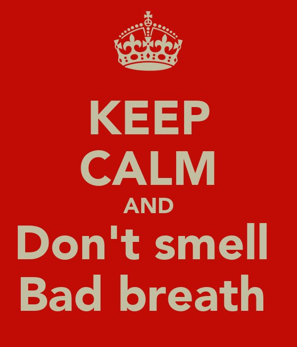 KEEP CALM AND Don't smell  Bad breath