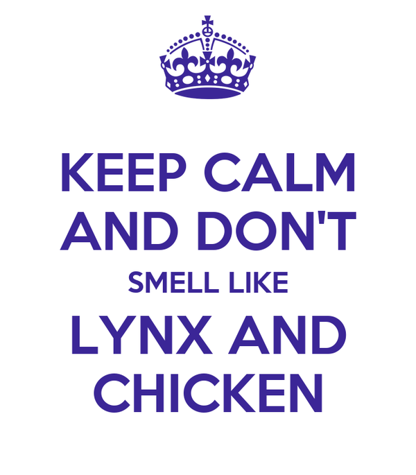 KEEP CALM AND DON'T SMELL LIKE LYNX AND CHICKEN