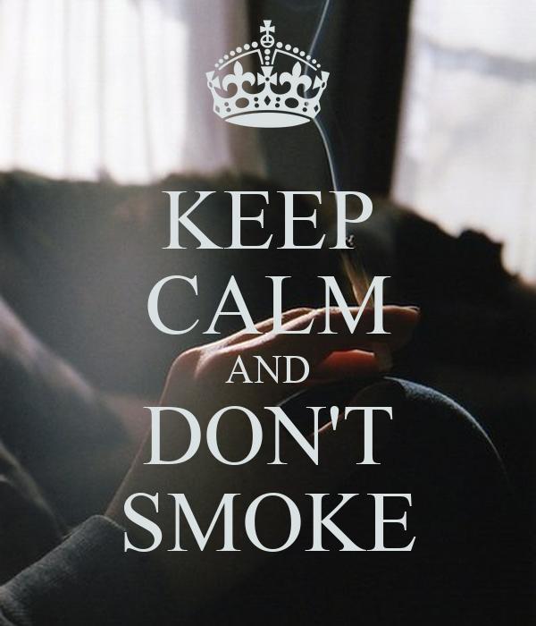 KEEP CALM AND DON'T SMOKE