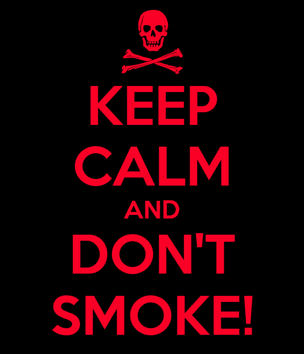 KEEP CALM AND DON'T SMOKE!