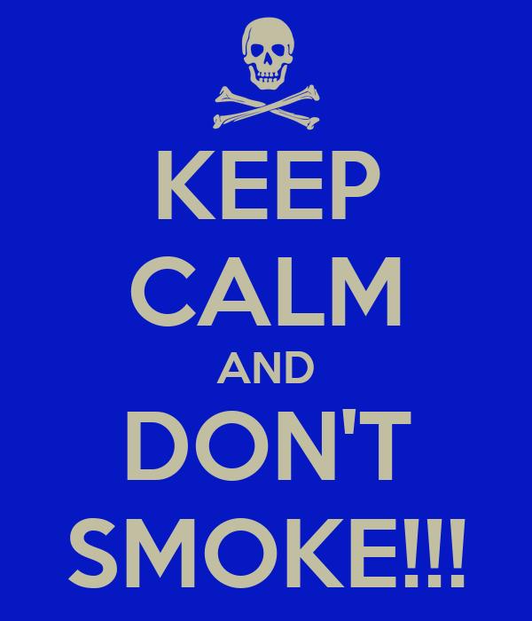 KEEP CALM AND DON'T SMOKE!!!