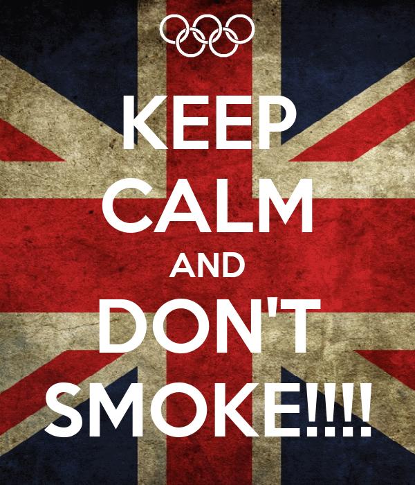 KEEP CALM AND DON'T SMOKE!!!!