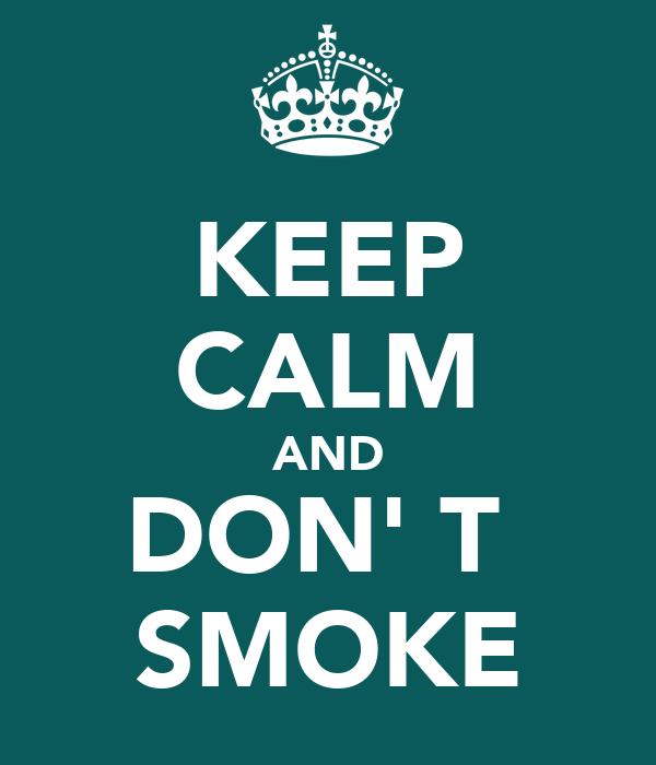 KEEP CALM AND DON' T  SMOKE