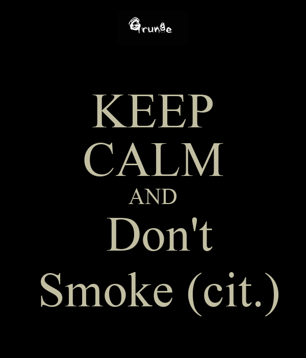 KEEP CALM AND  Don't  Smoke (cit.)