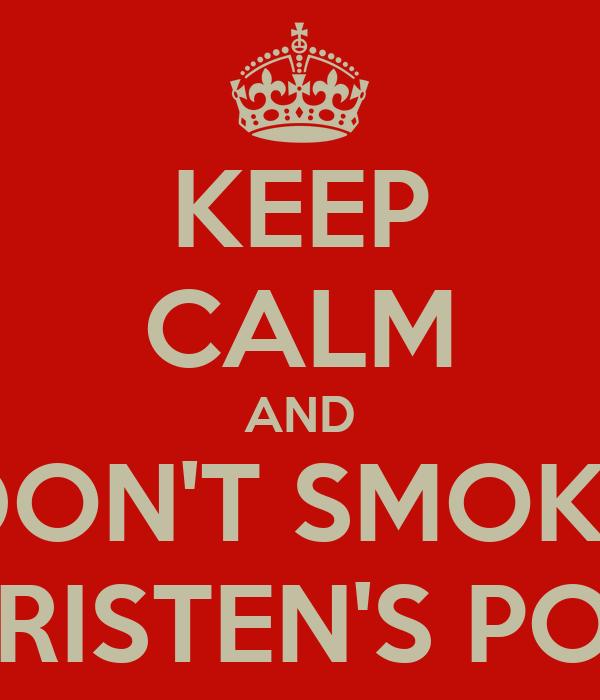 KEEP CALM AND DON'T SMOKE KRISTEN'S POT
