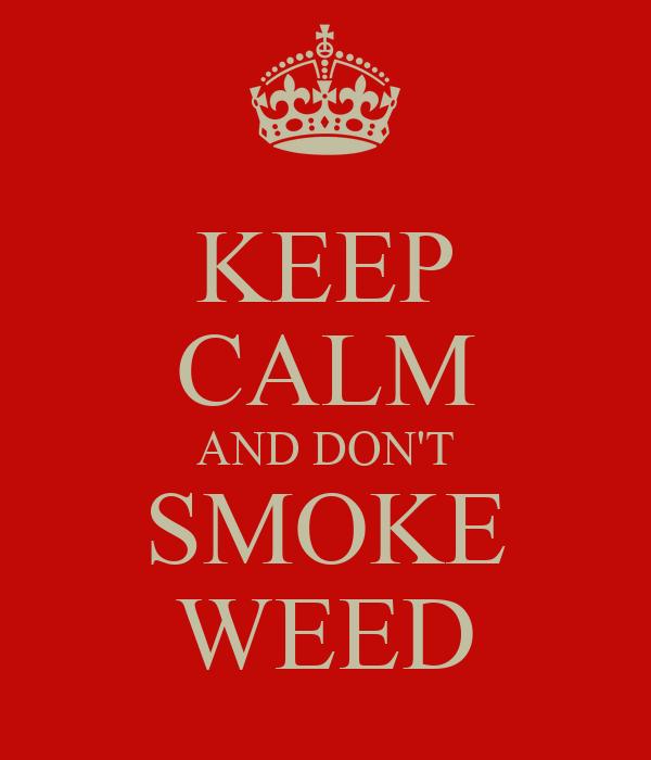 KEEP CALM AND DON'T SMOKE WEED