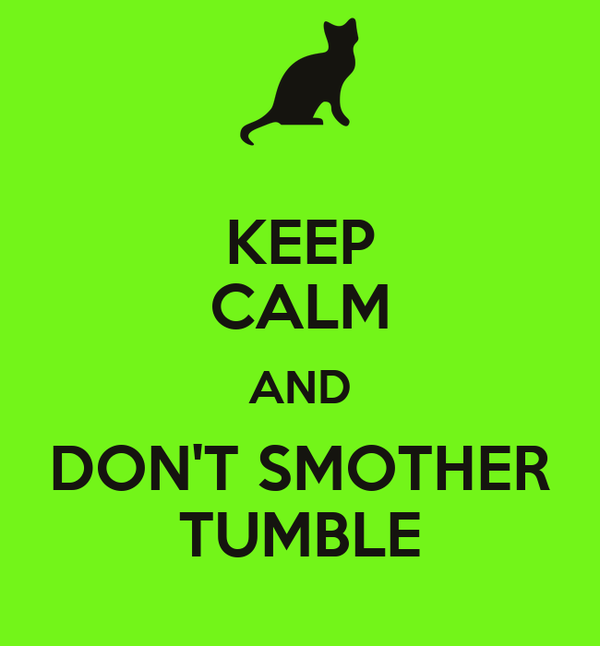 KEEP CALM AND DON'T SMOTHER TUMBLE