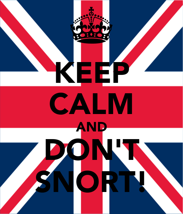 KEEP CALM AND DON'T SNORT!