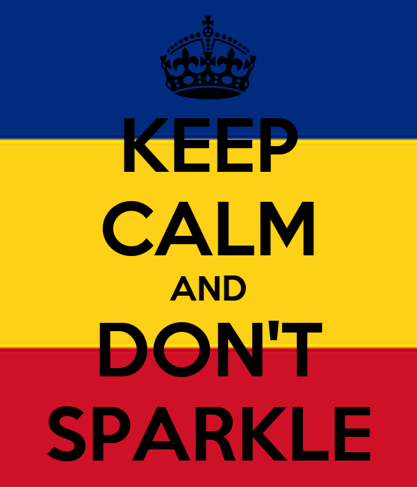 KEEP CALM AND DON'T SPARKLE