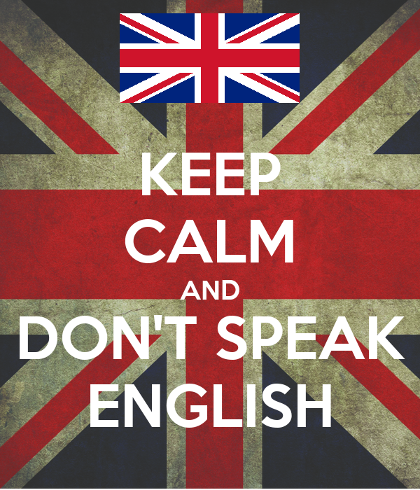KEEP CALM AND DON'T SPEAK ENGLISH