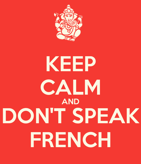 KEEP CALM AND DON'T SPEAK FRENCH