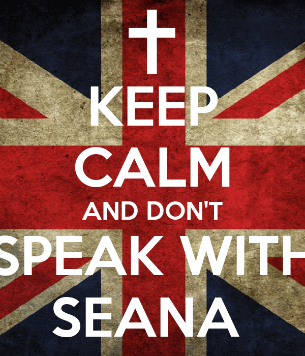 KEEP CALM AND DON'T SPEAK WITH SEANA