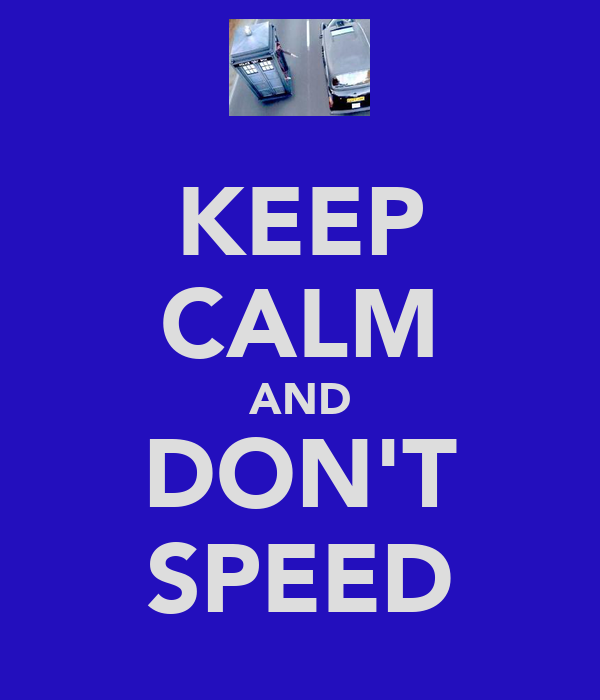 KEEP CALM AND DON'T SPEED