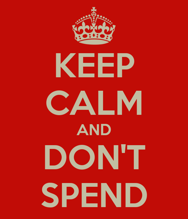 KEEP CALM AND DON'T SPEND