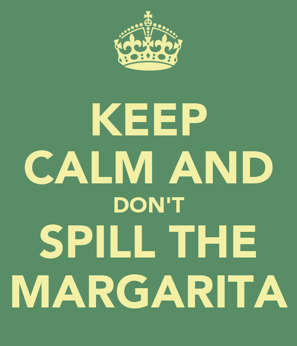 KEEP CALM AND DON'T SPILL THE MARGARITA
