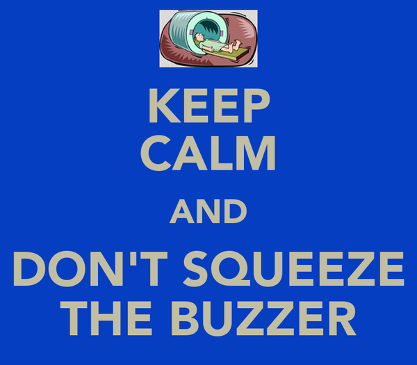 KEEP CALM AND DON'T SQUEEZE THE BUZZER