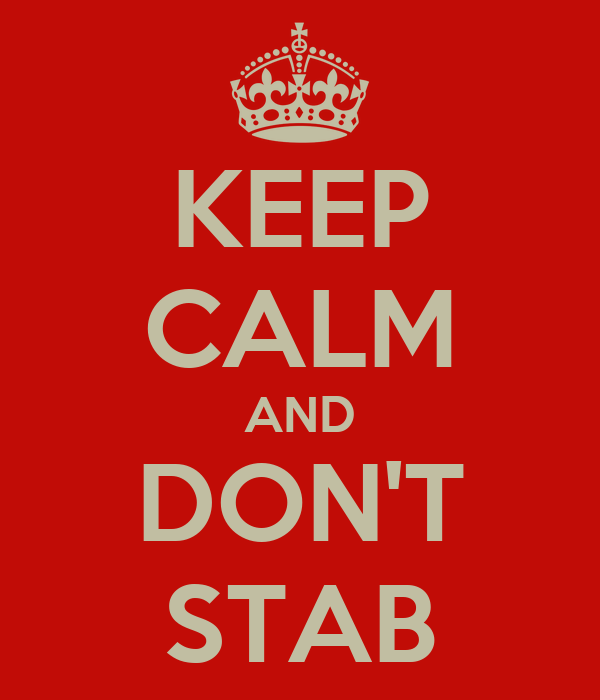 KEEP CALM AND DON'T STAB