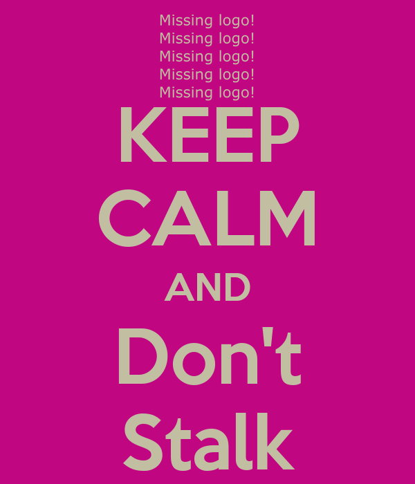 KEEP CALM AND Don't Stalk