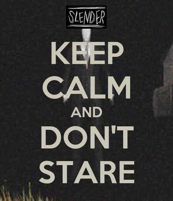 KEEP CALM AND DON'T STARE