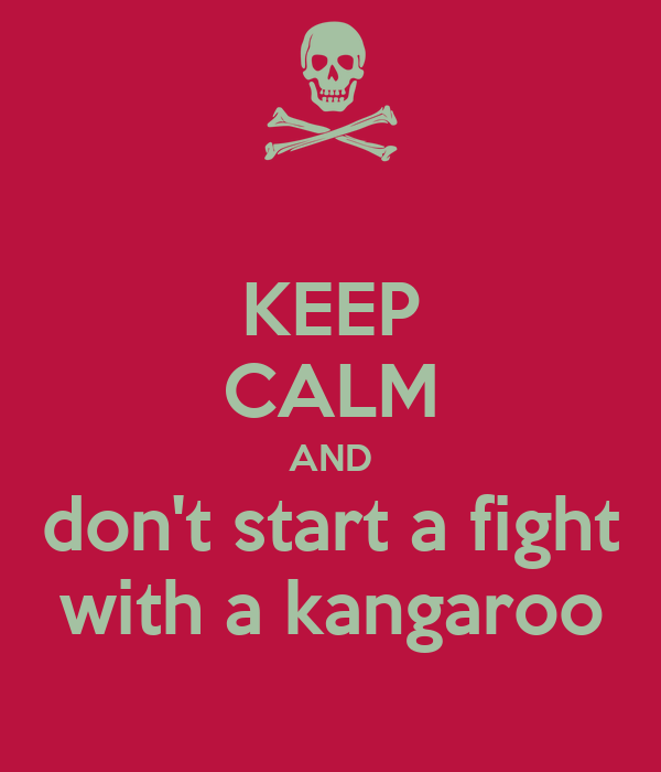 KEEP CALM AND don't start a fight with a kangaroo