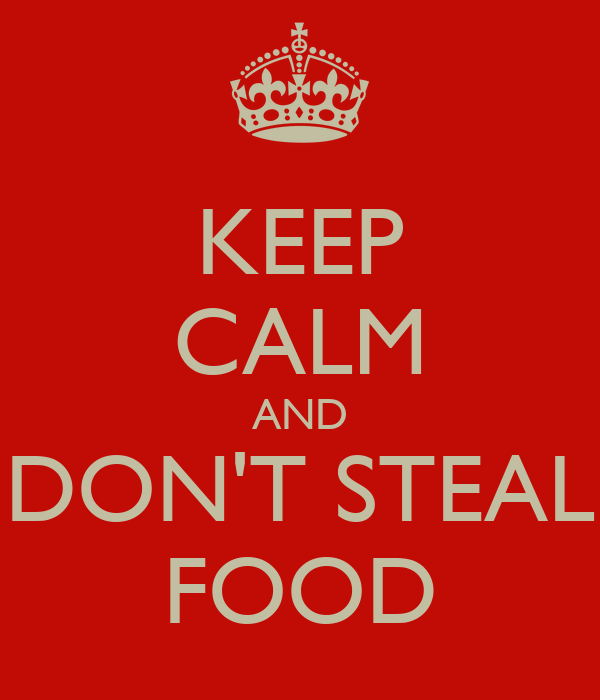 KEEP CALM AND DON'T STEAL FOOD