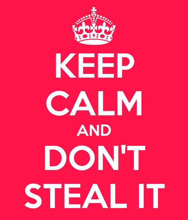 KEEP CALM AND DON'T STEAL IT