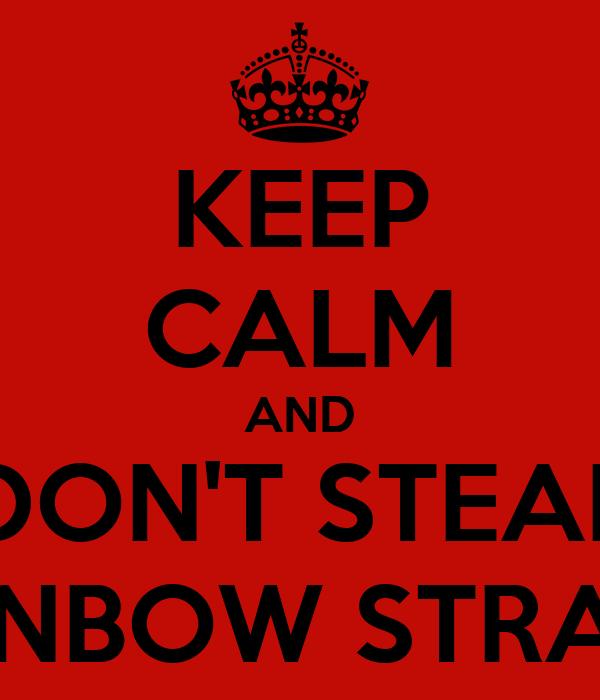 KEEP CALM AND DON'T STEAL RAINBOW STRAWS