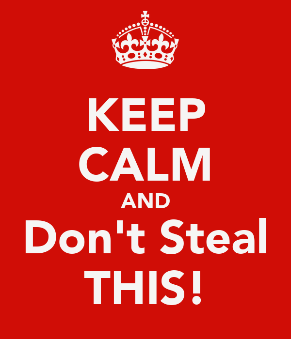 KEEP CALM AND Don't Steal THIS!