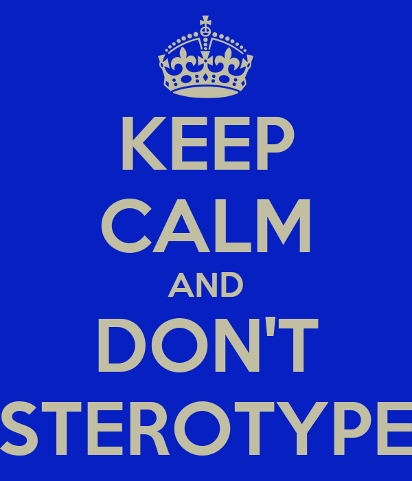 KEEP CALM AND DON'T STEROTYPE