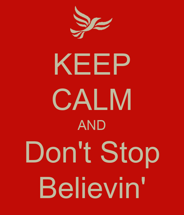 KEEP CALM AND Don't Stop Believin'