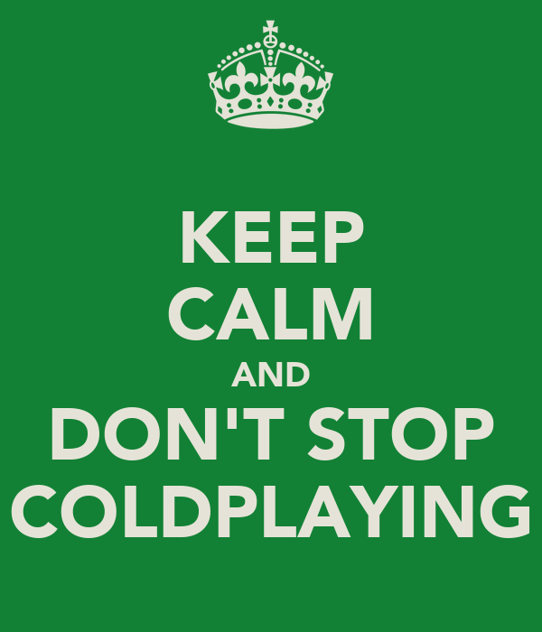 KEEP CALM AND DON'T STOP COLDPLAYING