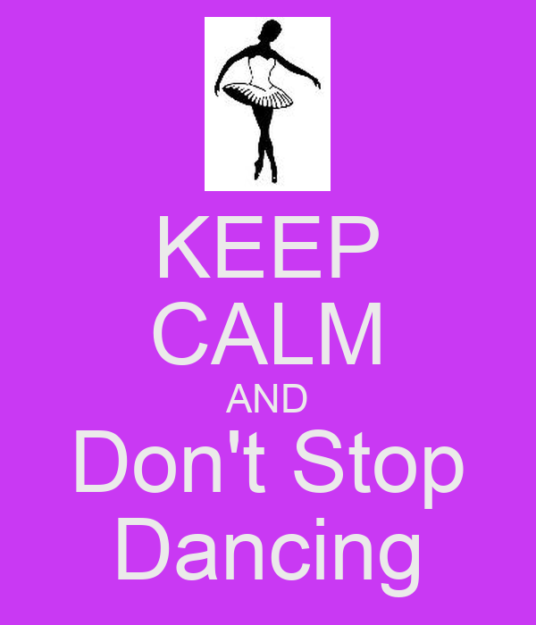KEEP CALM AND Don't Stop Dancing