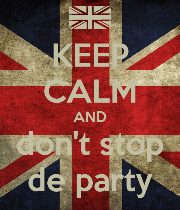 KEEP CALM AND don't stop de party