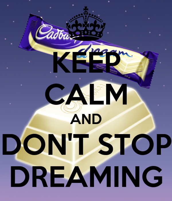 KEEP CALM AND DON'T STOP DREAMING