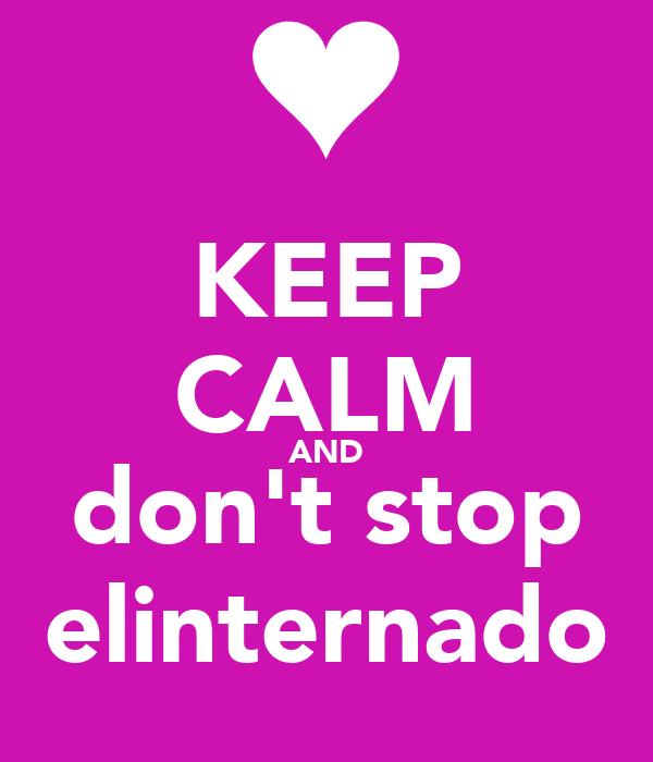 KEEP CALM AND don't stop elinternado