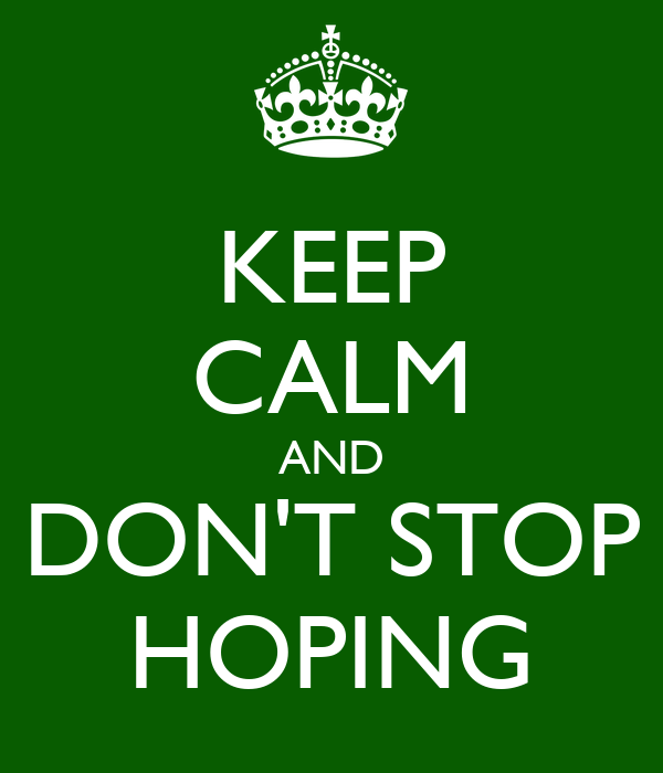 KEEP CALM AND DON'T STOP HOPING