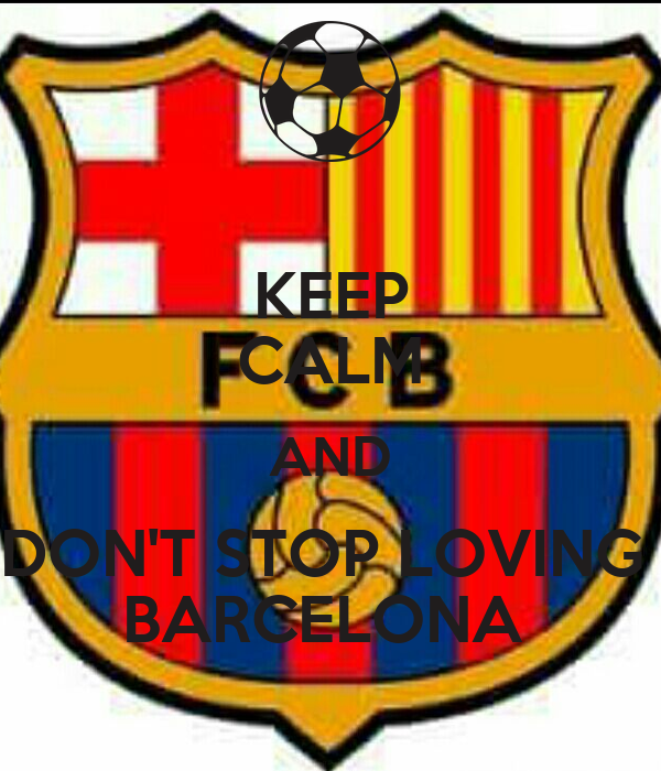 KEEP CALM AND DON'T STOP LOVING  BARCELONA