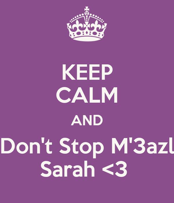 KEEP CALM AND Don't Stop M'3azl Sarah <3
