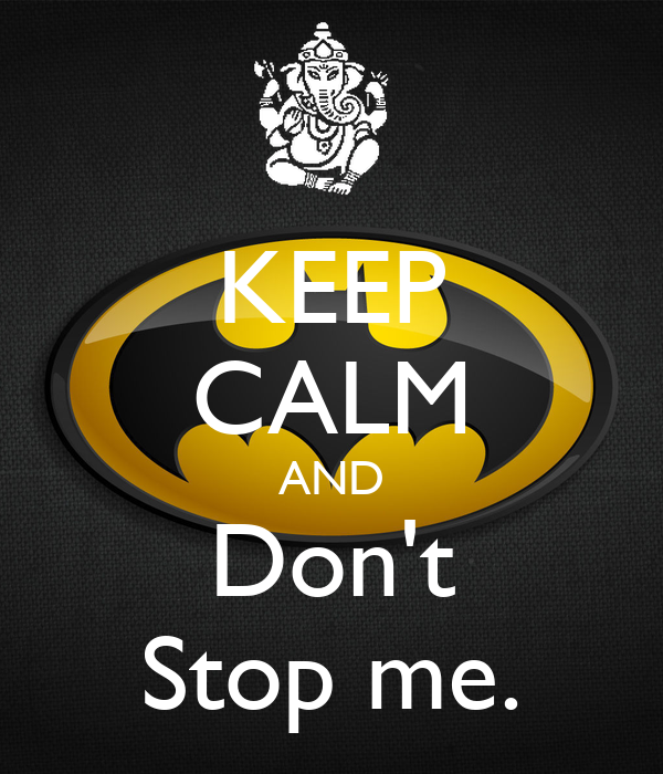KEEP CALM AND Don't Stop me.