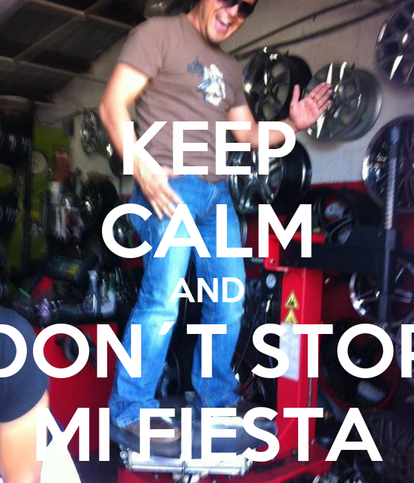 KEEP CALM AND DON´T STOP MI FIESTA