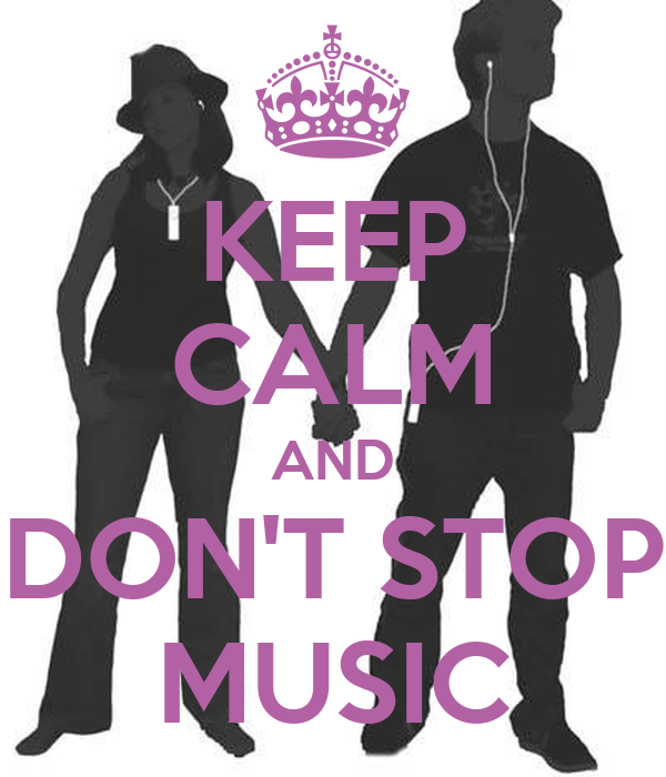 KEEP CALM AND DON'T STOP MUSIC