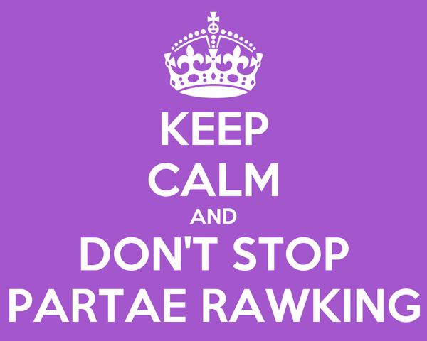 KEEP CALM AND DON'T STOP PARTAE RAWKING