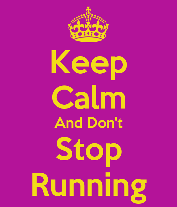 Keep Calm And Don't Stop Running